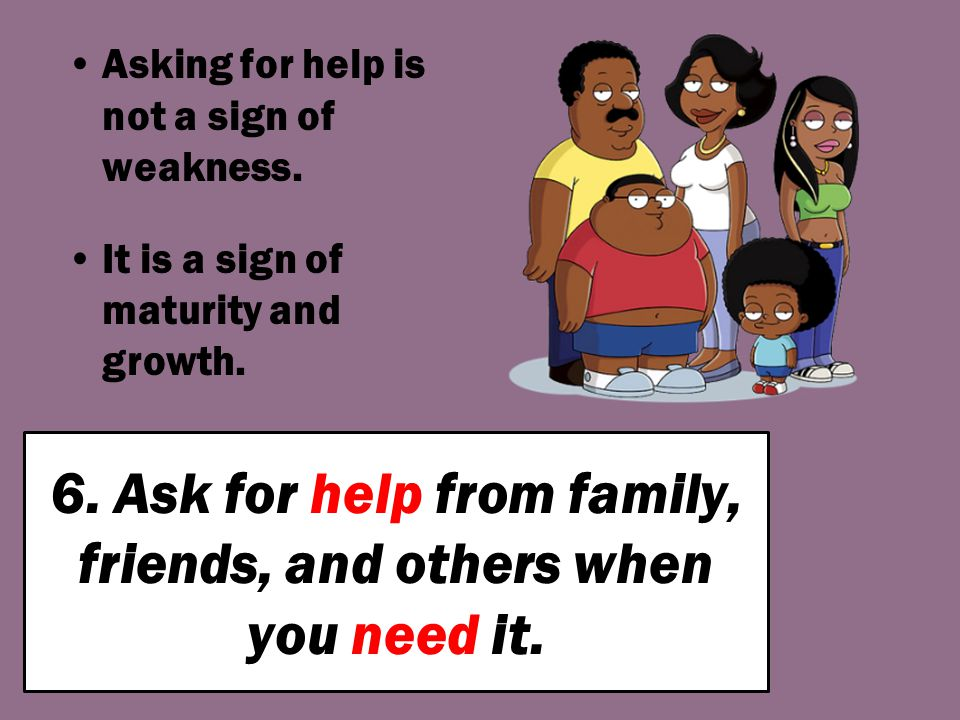 6. Ask for help from family, friends, and others when you need it.