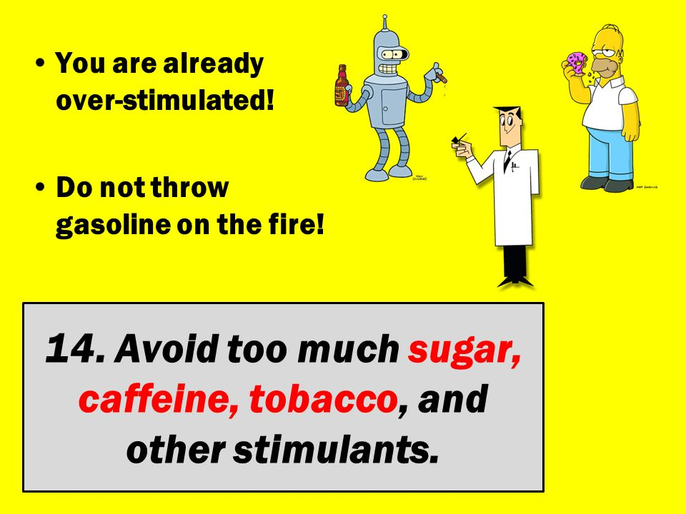 14. Avoid too much sugar, caffeine, tobacco, and other stimulants.