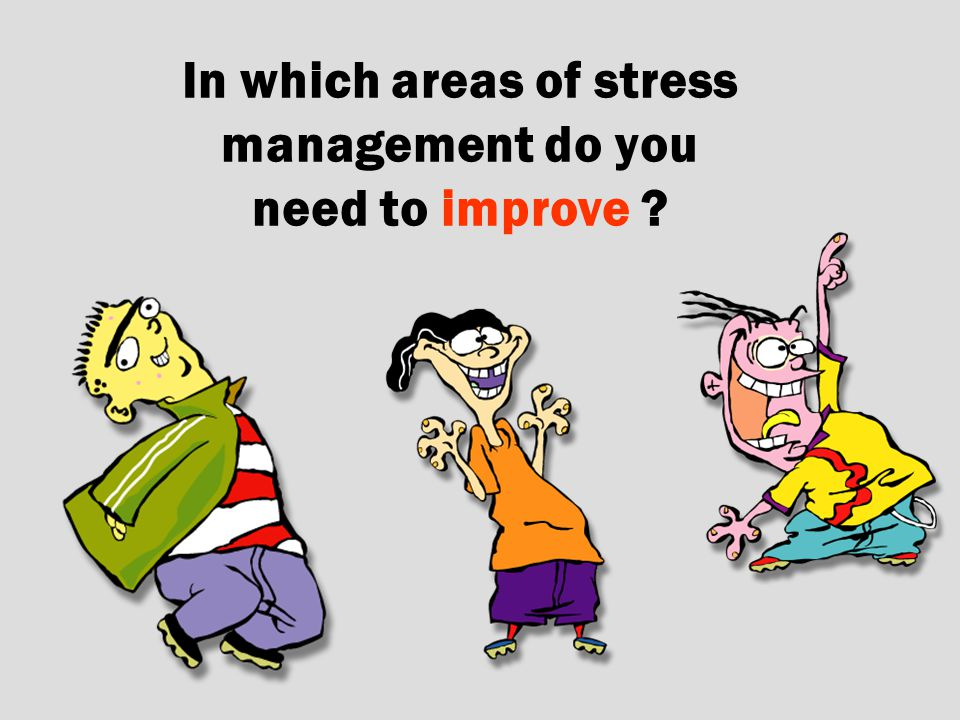 In which areas of stress management do you need to improve