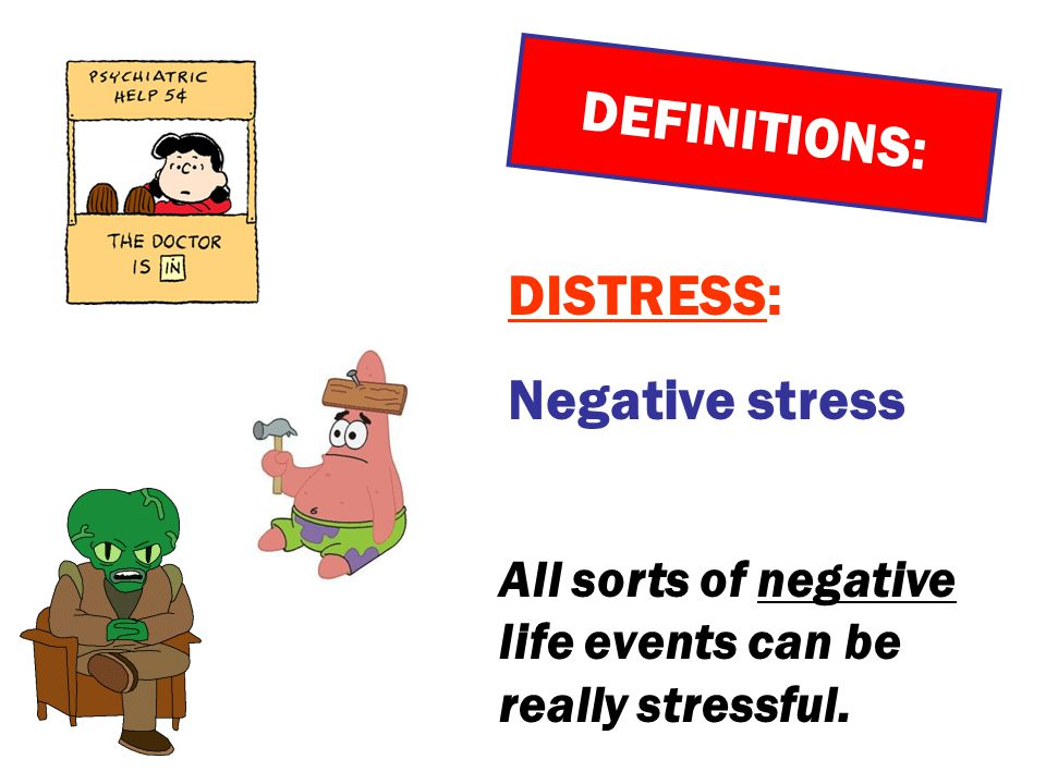 DEFINITIONS: DISTRESS: Negative stress