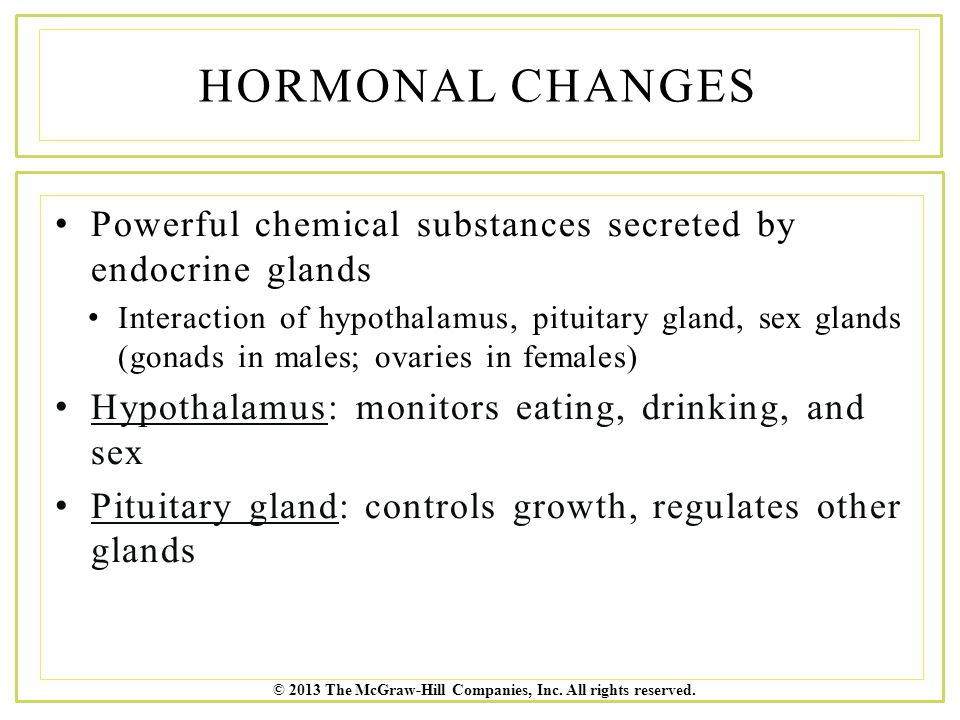 Hormonal Changes Powerful chemical substances secreted by endocrine glands.