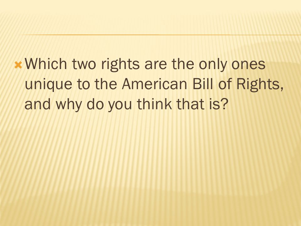 Which two rights are the only ones unique to the American Bill of Rights, and why do you think that is