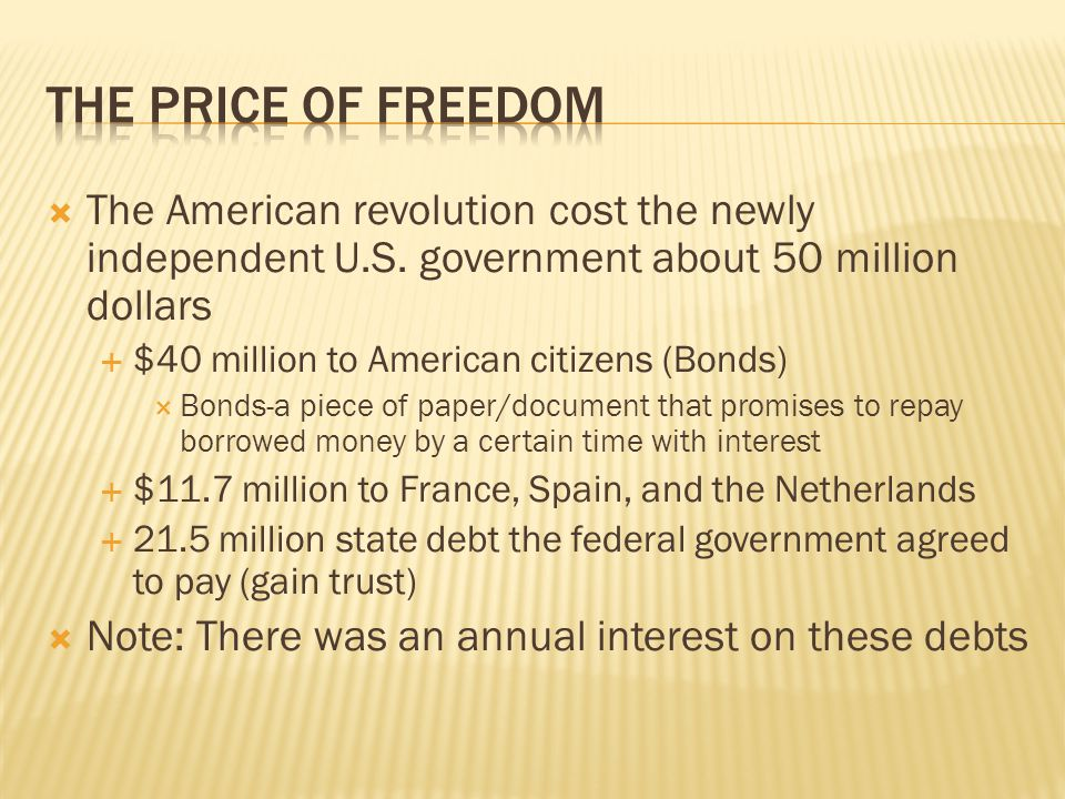 The Price of Freedom The American revolution cost the newly independent U.S. government about 50 million dollars.