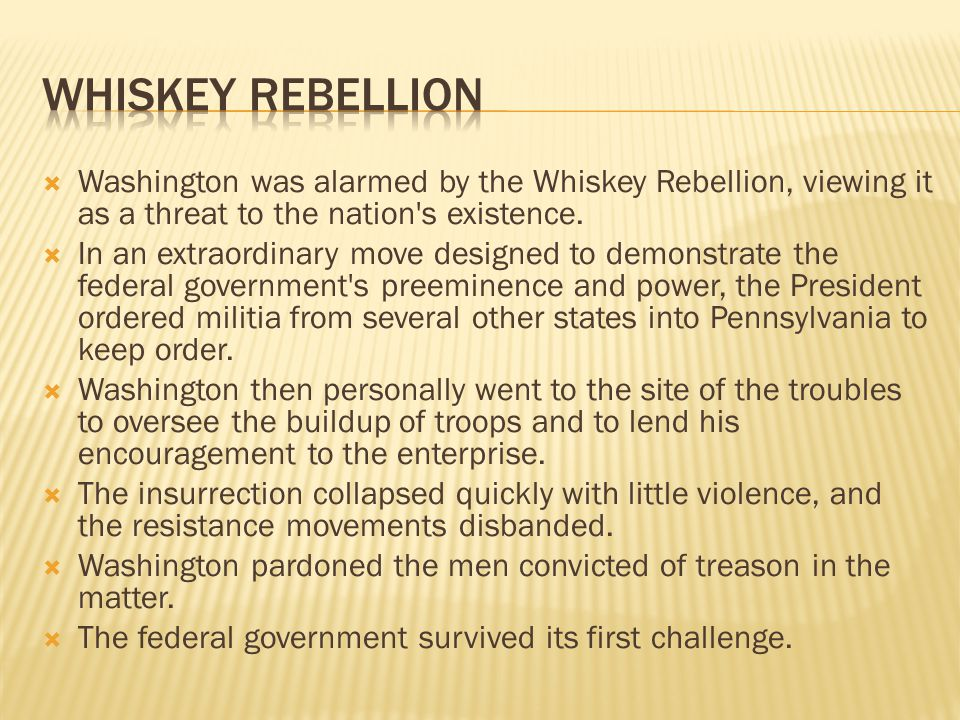 Whiskey Rebellion Washington was alarmed by the Whiskey Rebellion, viewing it as a threat to the nation s existence.