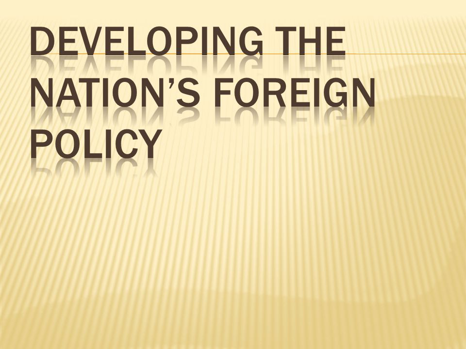 Developing the Nation's Foreign Policy