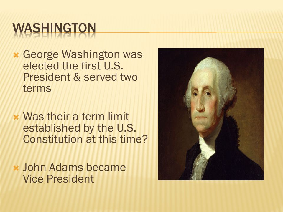 Washington George Washington was elected the first U.S. President & served two terms.