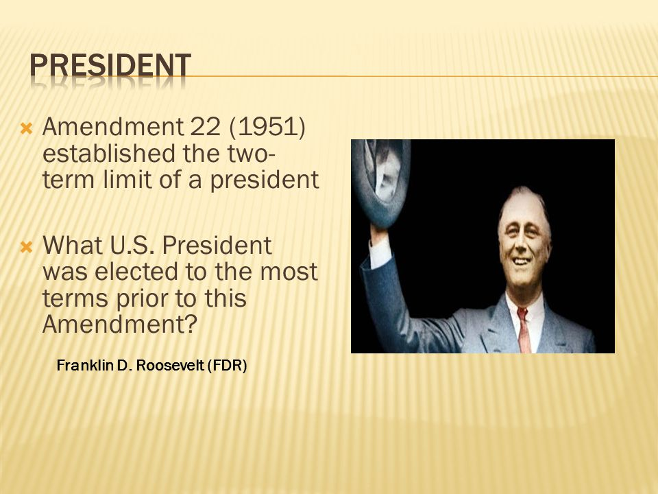 President Amendment 22 (1951) established the two-term limit of a president.