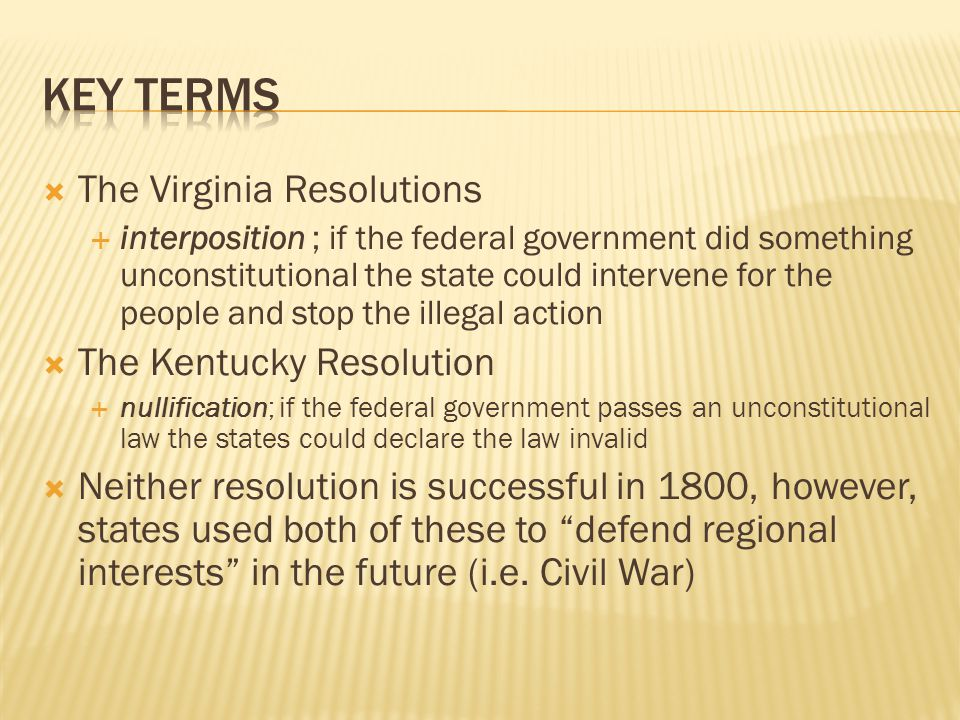 Key terms The Virginia Resolutions The Kentucky Resolution