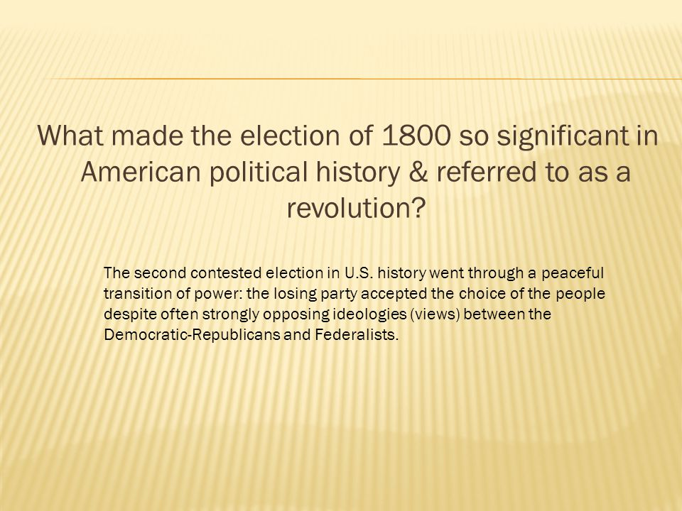 What made the election of 1800 so significant in American political history & referred to as a revolution
