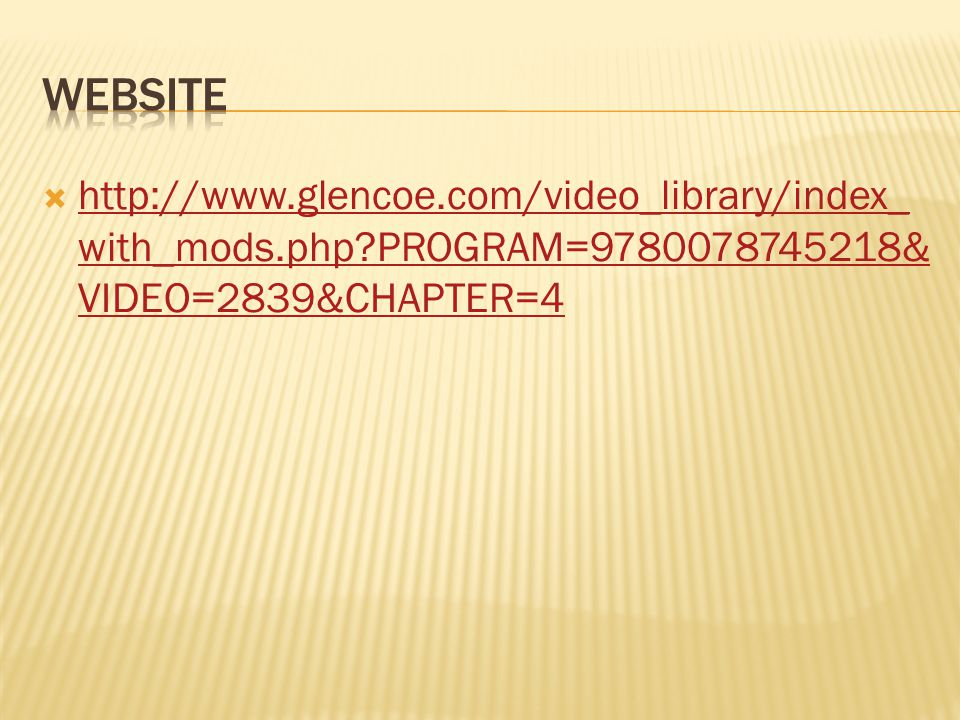 Website http://www.glencoe.com/video_library/index_with_mods.php PROGRAM=9780078745218&VIDEO=2839&CHAPTER=4.