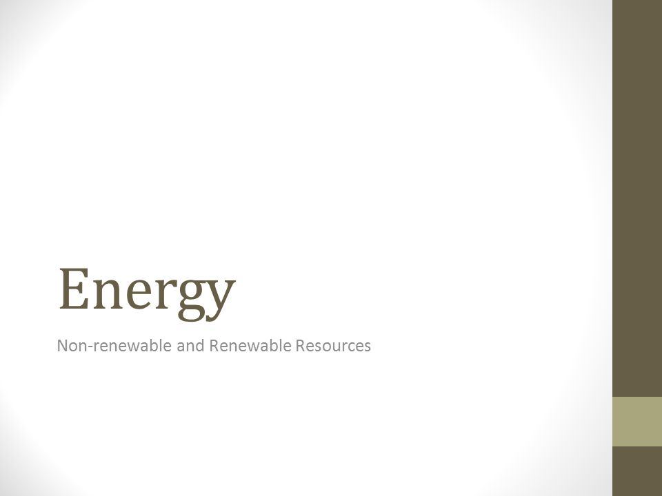 Non-renewable and Renewable Resources