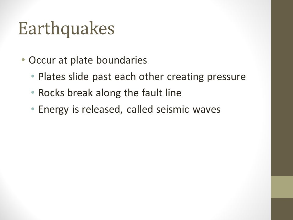 Earthquakes Occur at plate boundaries