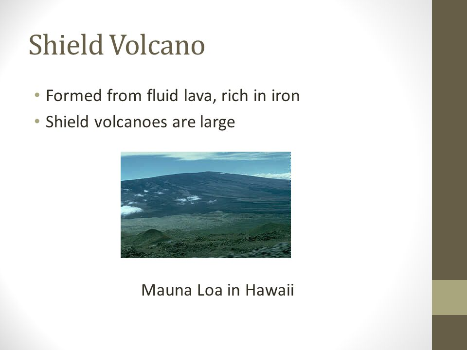 Shield Volcano Formed from fluid lava, rich in iron