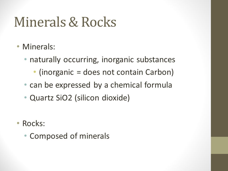 Minerals & Rocks Minerals: naturally occurring, inorganic substances