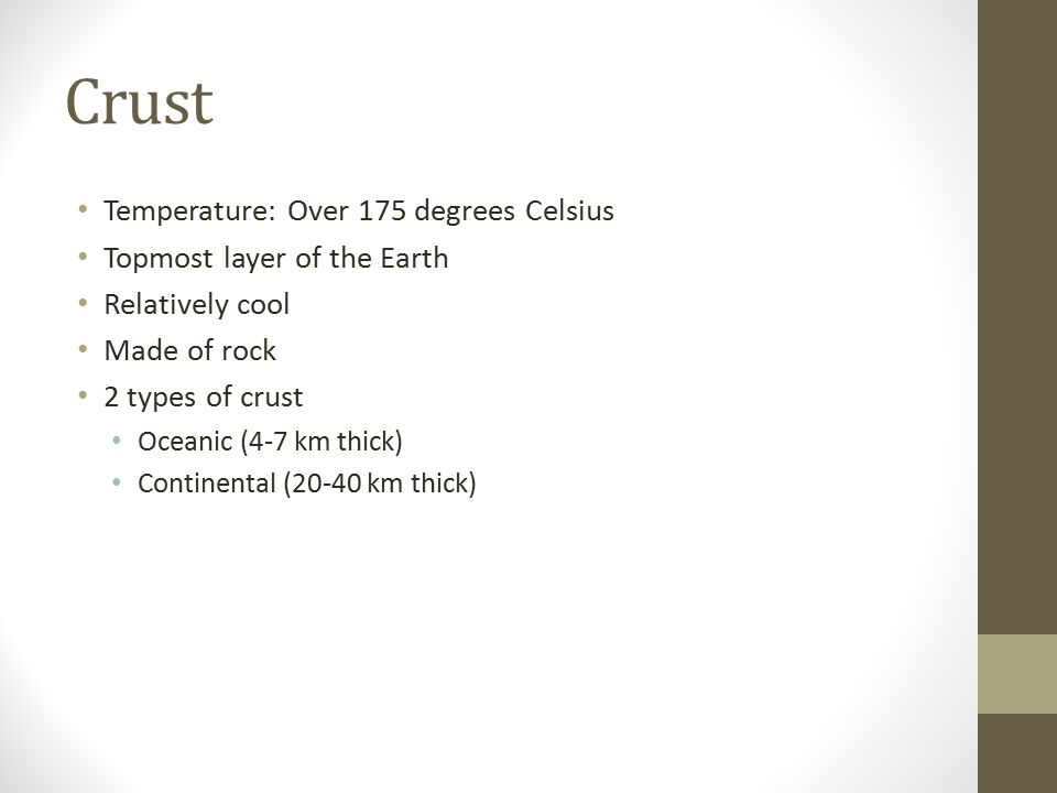 Crust Temperature: Over 175 degrees Celsius Topmost layer of the Earth
