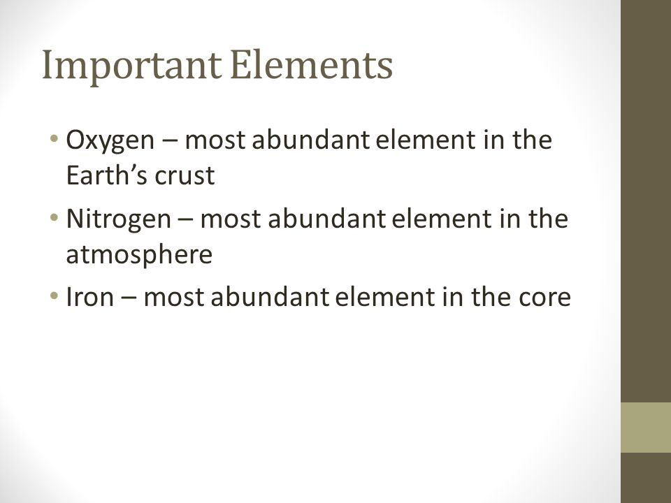 Important Elements Oxygen – most abundant element in the Earth's crust