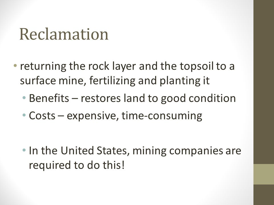 Reclamation returning the rock layer and the topsoil to a surface mine, fertilizing and planting it.