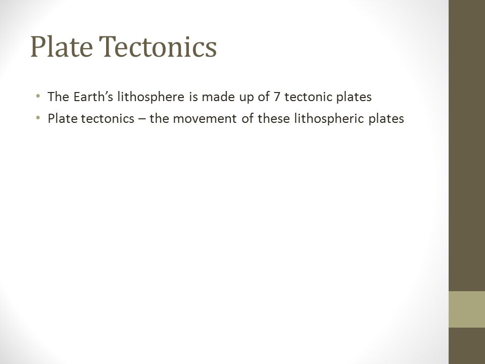 Plate Tectonics The Earth's lithosphere is made up of 7 tectonic plates.