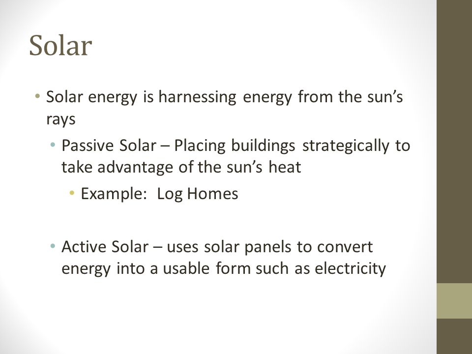 Solar Solar energy is harnessing energy from the sun's rays