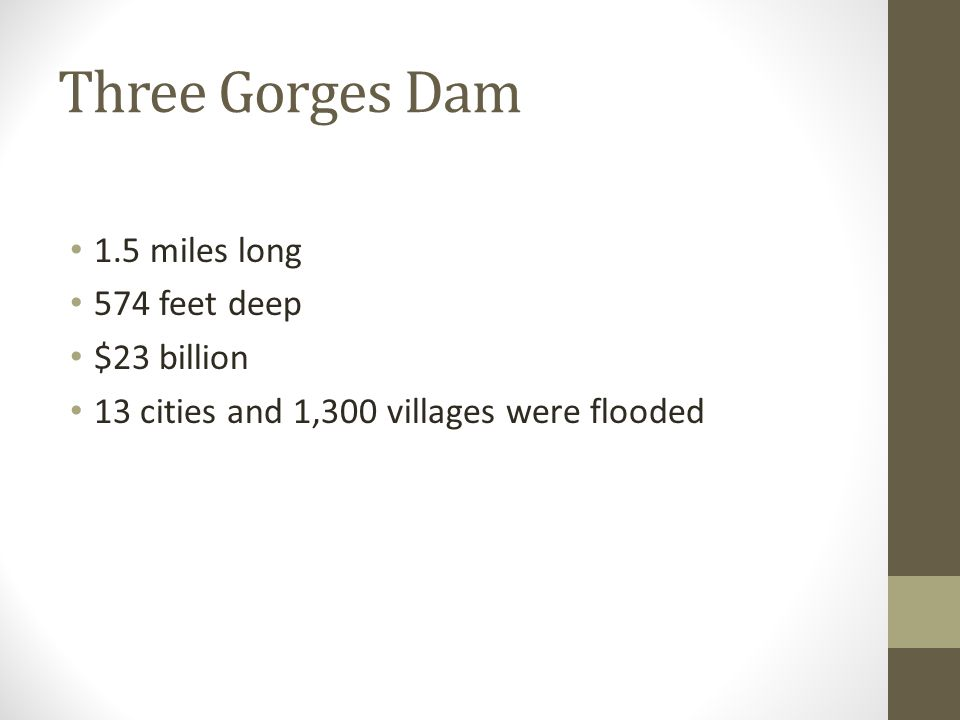 Three Gorges Dam 1.5 miles long 574 feet deep $23 billion