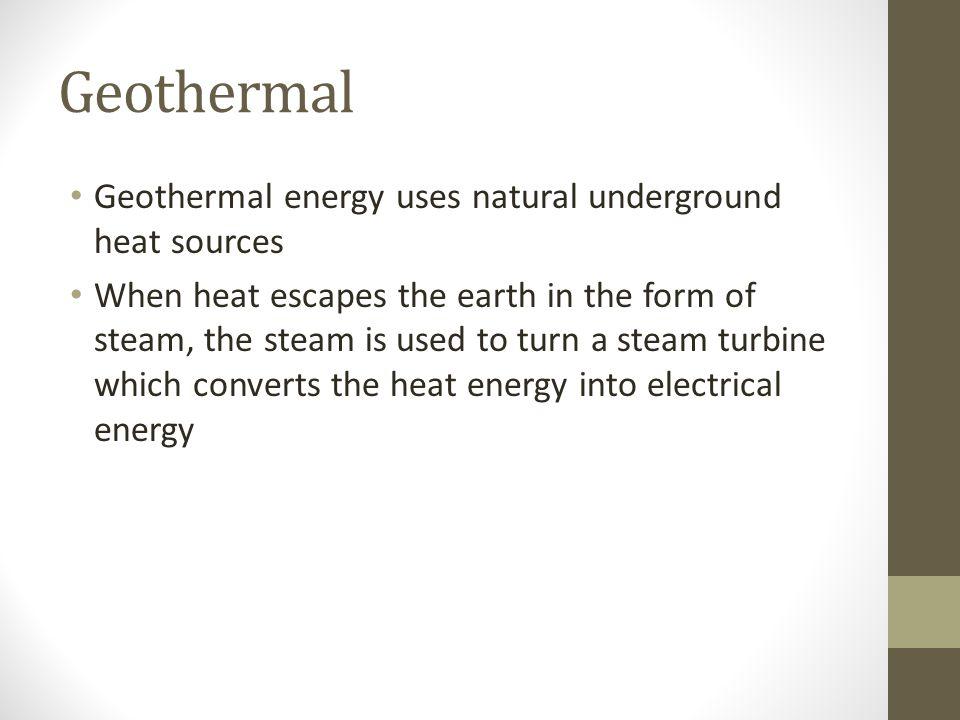 Geothermal Geothermal energy uses natural underground heat sources