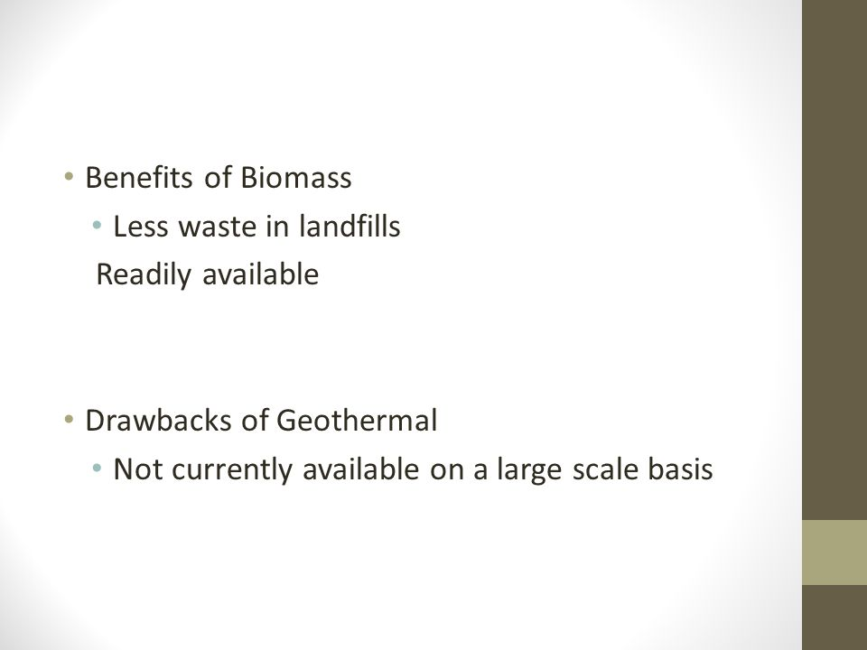 Benefits of Biomass Less waste in landfills. Readily available.