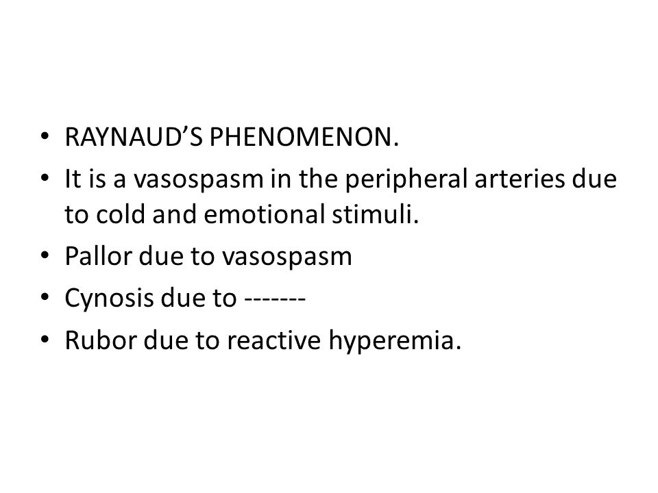 RAYNAUD'S PHENOMENON. It is a vasospasm in the peripheral arteries due to cold and emotional stimuli.