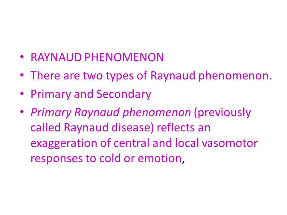 RAYNAUD PHENOMENON There are two types of Raynaud phenomenon. Primary and Secondary.