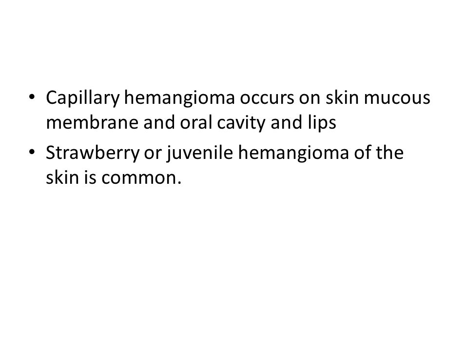 Capillary hemangioma occurs on skin mucous membrane and oral cavity and lips