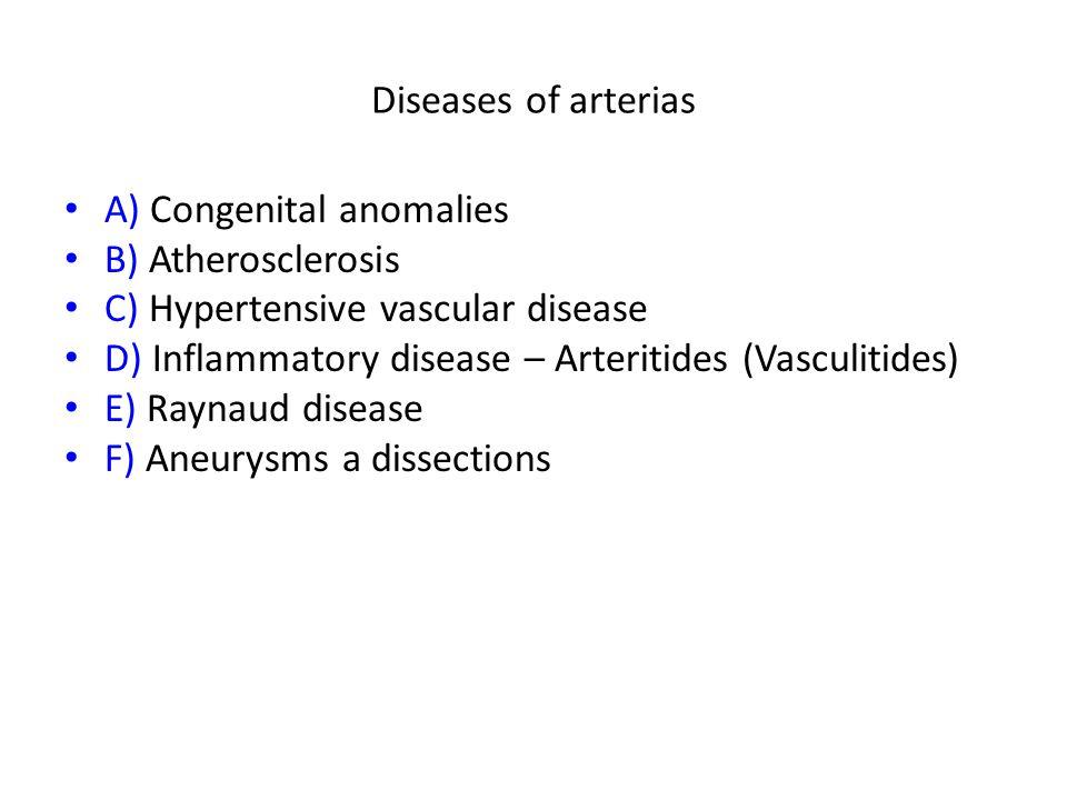 Diseases of arterias A) Congenital anomalies. B) Atherosclerosis. C) Hypertensive vascular disease.