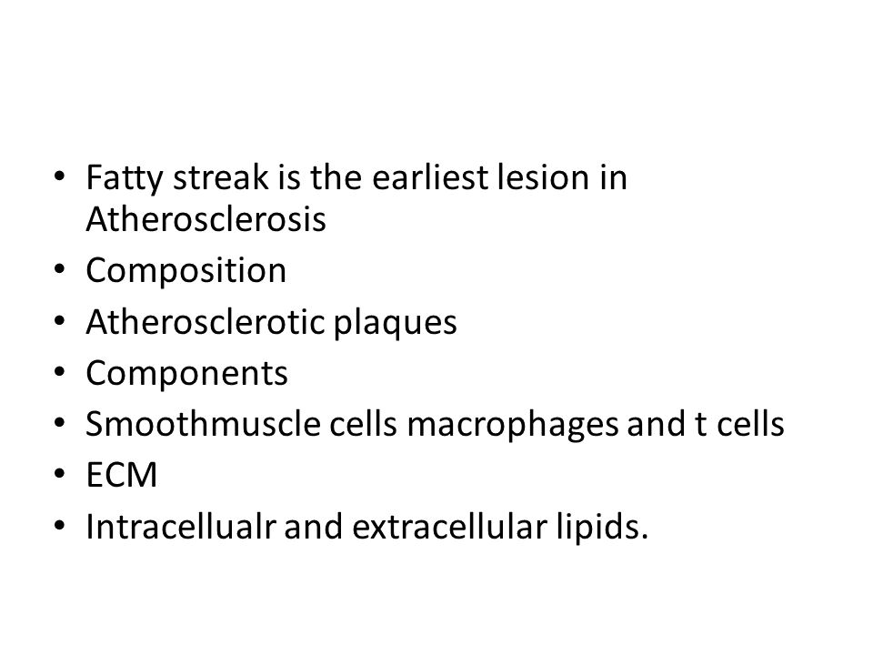 Fatty streak is the earliest lesion in Atherosclerosis