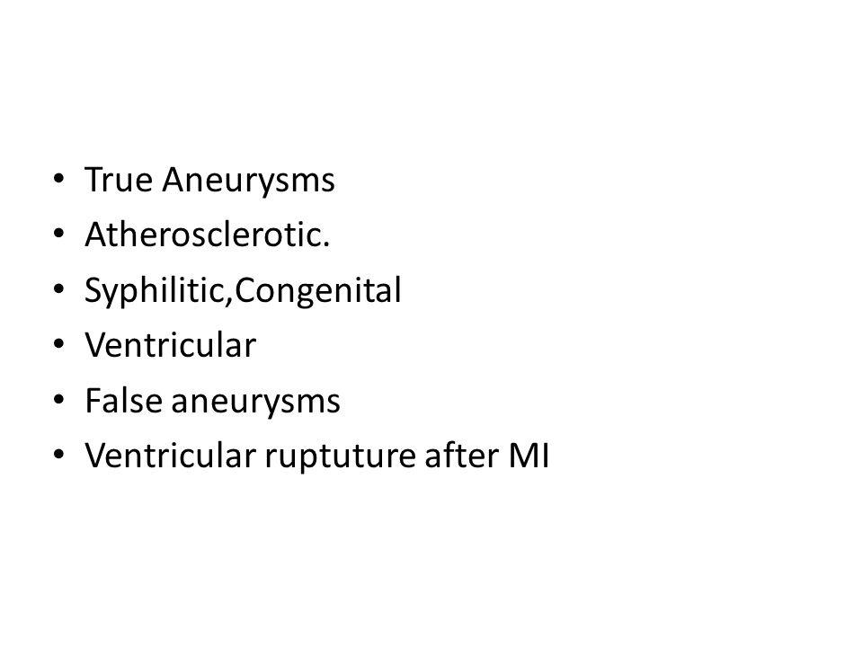 True Aneurysms Atherosclerotic. Syphilitic,Congenital.