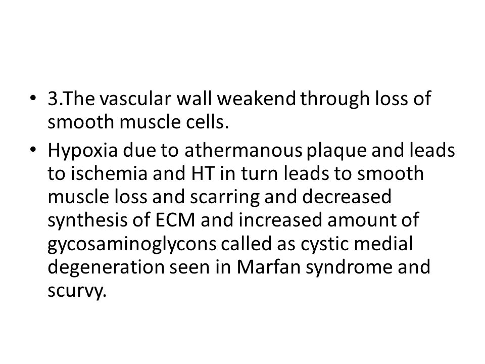 3.The vascular wall weakend through loss of smooth muscle cells.