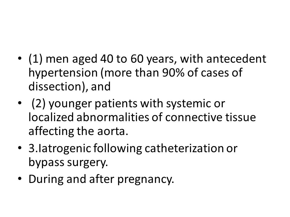 (1) men aged 40 to 60 years, with antecedent hypertension (more than 90% of cases of dissection), and