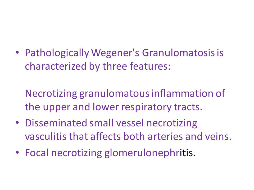 Pathologically Wegener s Granulomatosis is characterized by three features: Necrotizing granulomatous inflammation of the upper and lower respiratory tracts.
