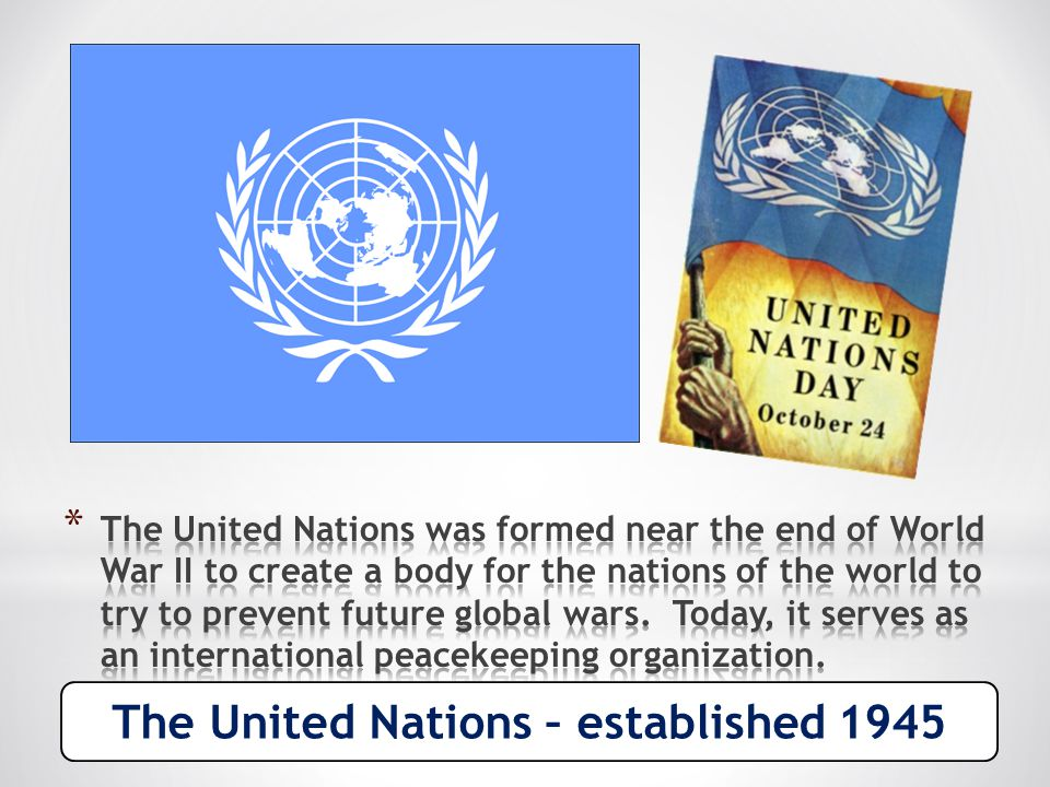 The United Nations – established 1945