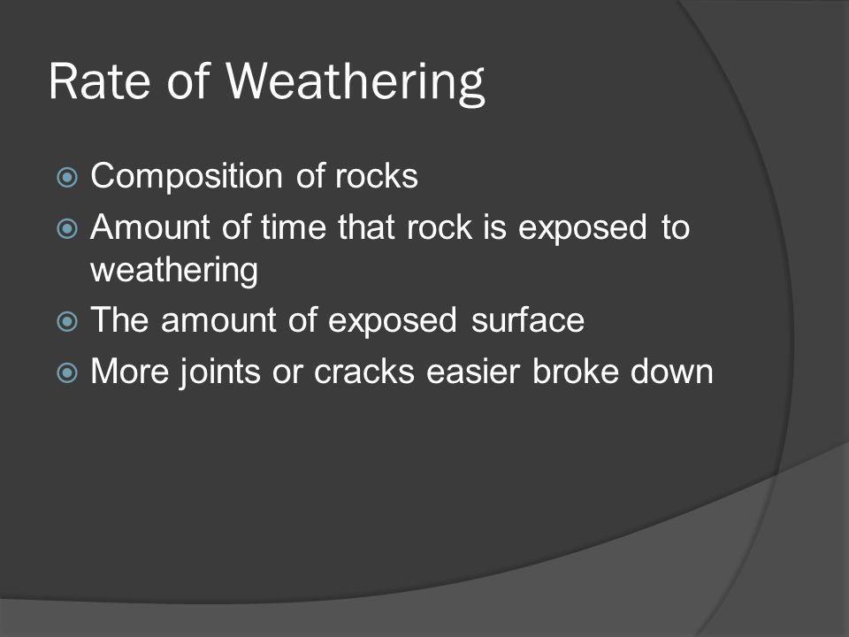 Rate of Weathering Composition of rocks