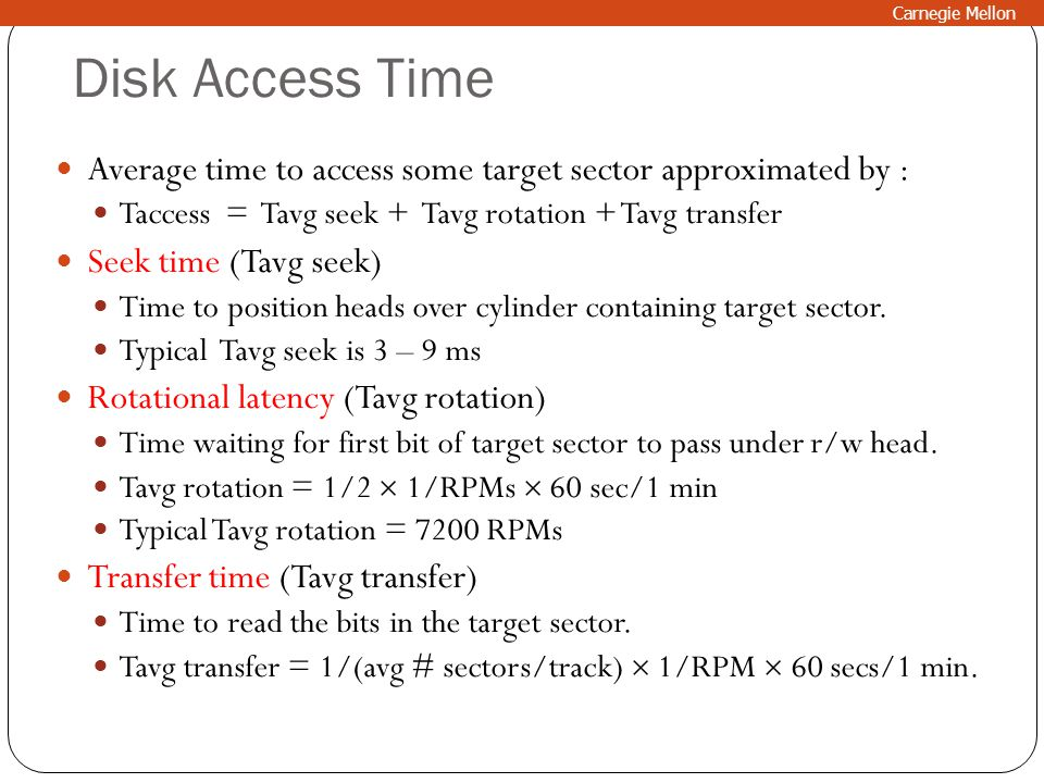 Carnegie Mellon Disk Access Time. Average time to access some target sector approximated by :