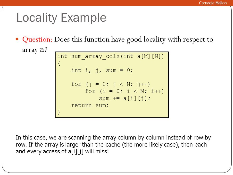 Carnegie Mellon Locality Example. Question: Does this function have good locality with respect to array a
