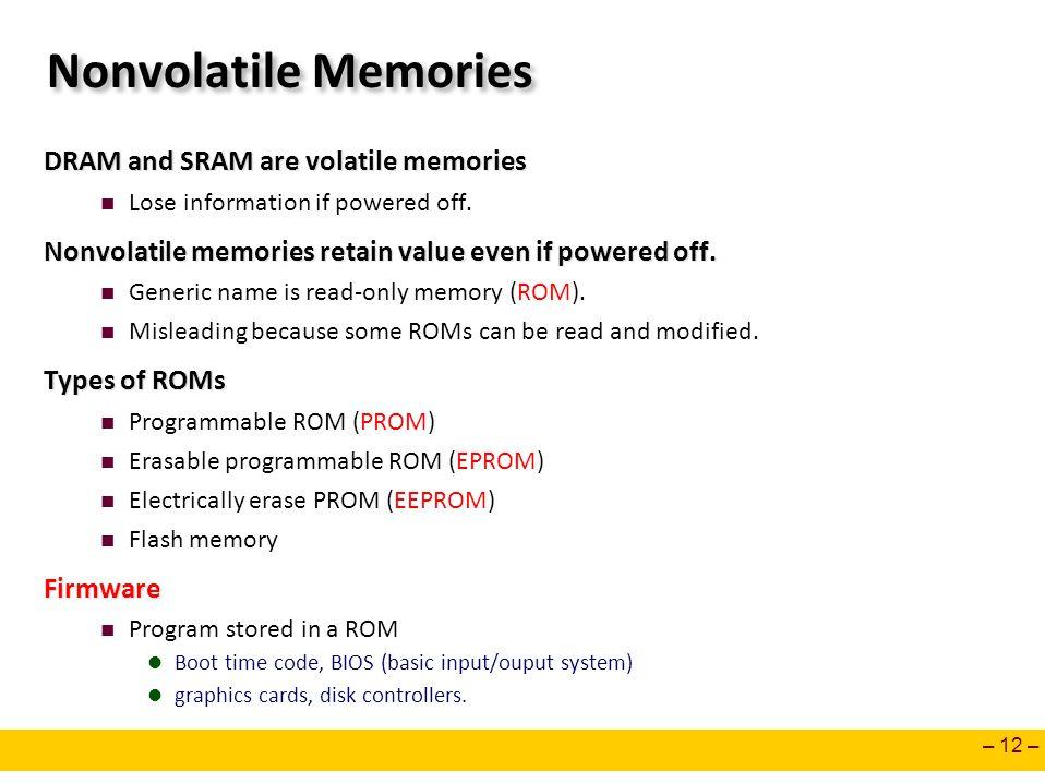 Nonvolatile Memories DRAM and SRAM are volatile memories