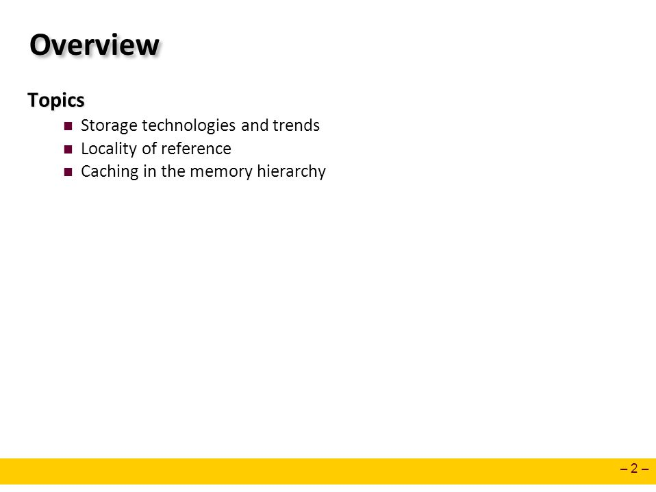 Overview Topics Storage technologies and trends Locality of reference