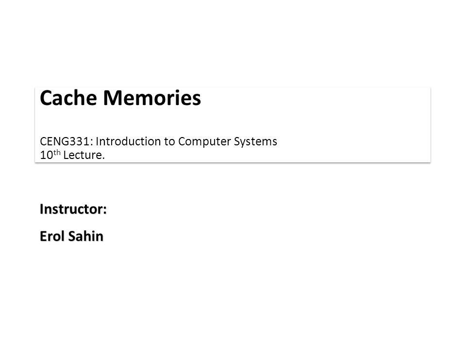 Cache Memories CENG331: Introduction to Computer Systems 10th Lecture.