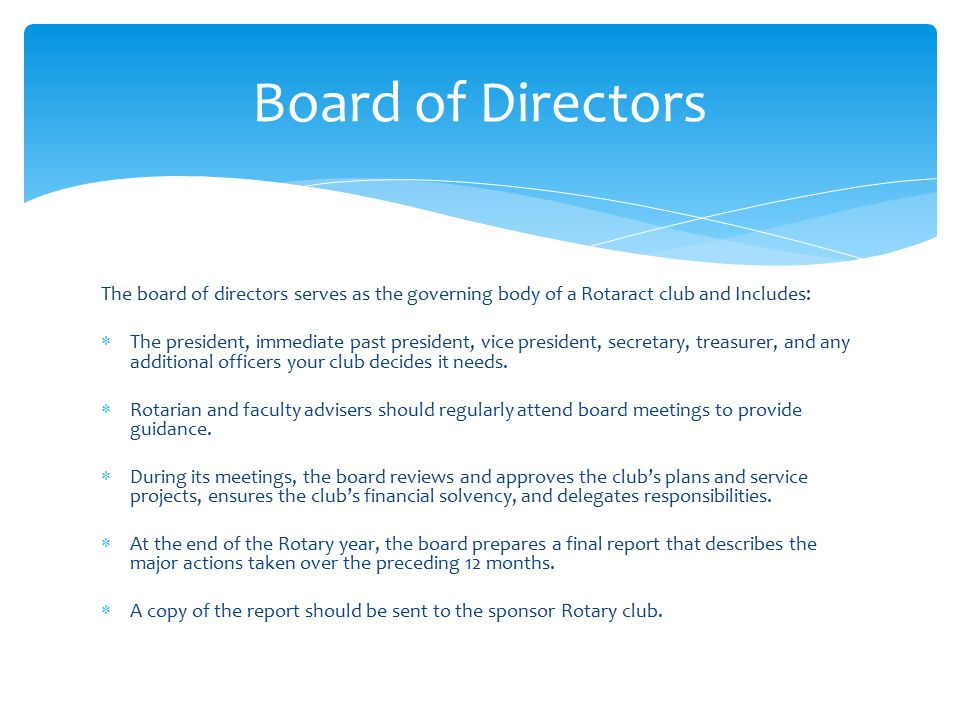 Board of Directors The board of directors serves as the governing body of a Rotaract club and Includes: