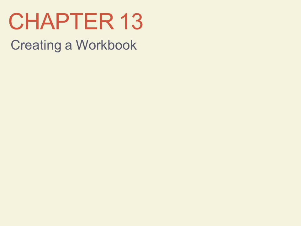Chapter 13 Creating a Workbook