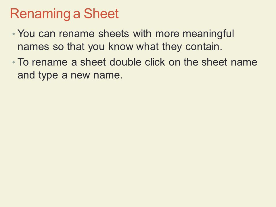Renaming a Sheet You can rename sheets with more meaningful names so that you know what they contain.