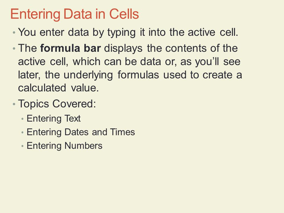 Entering Data in Cells You enter data by typing it into the active cell.