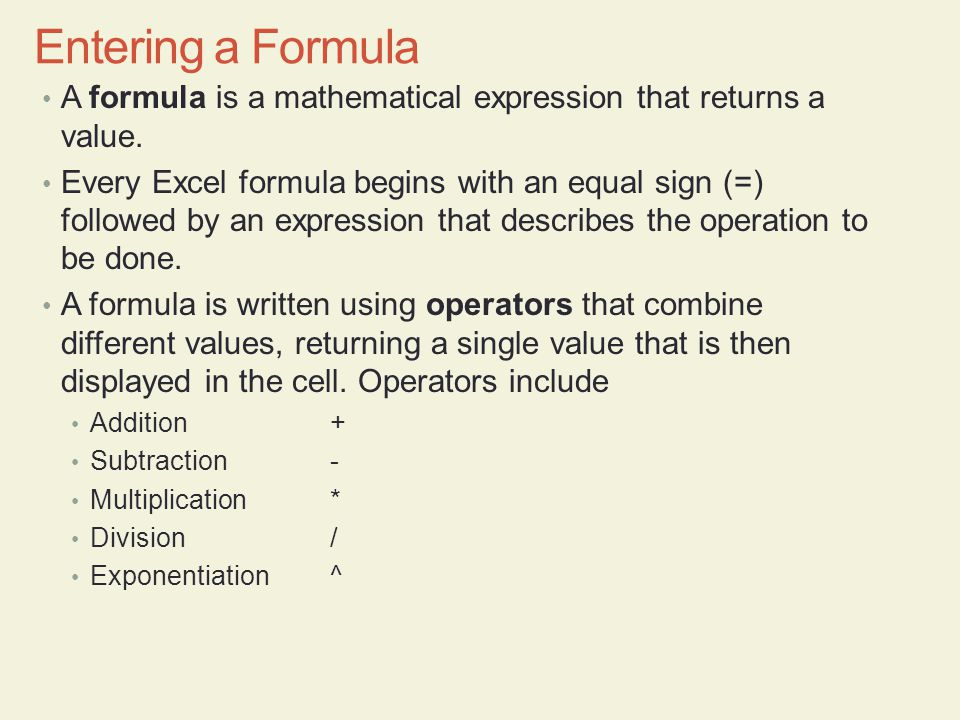 Entering a Formula A formula is a mathematical expression that returns a value.