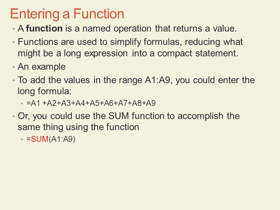Entering a Function A function is a named operation that returns a value.