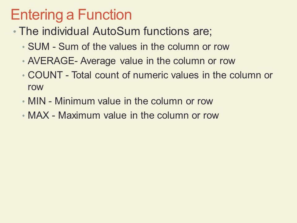 Entering a Function The individual AutoSum functions are;