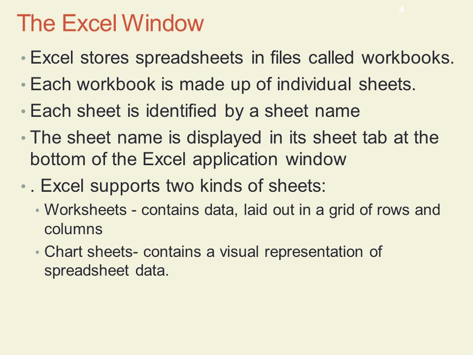 The Excel Window Excel stores spreadsheets in files called workbooks.